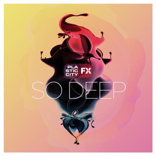 Plastic City FX: So Deep (2020)