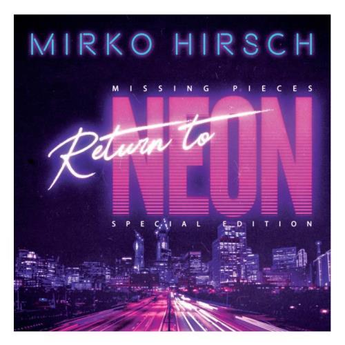 Mirko Hirsch — Missing Pieces (Return To Neon) (Special Edition) (2020)