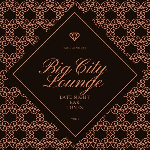 Big City Lounge, Vol. 2 (Late Night Bar Tunes) (2021)