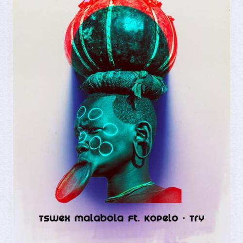 Tswex Malabola feat. Kopelo — Try (2021)