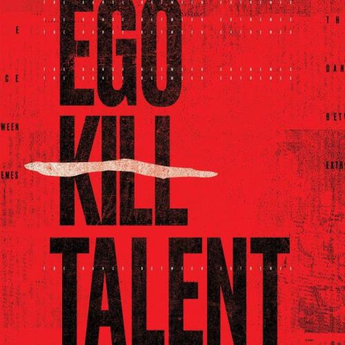 Ego Kill Talent - The Dance Between Extremes (2021)