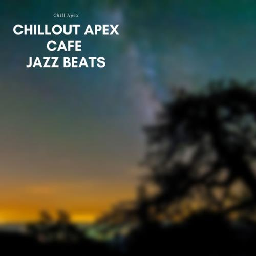 Chill Apex — Chillout Apex Cafe Jazz Beats (2021)