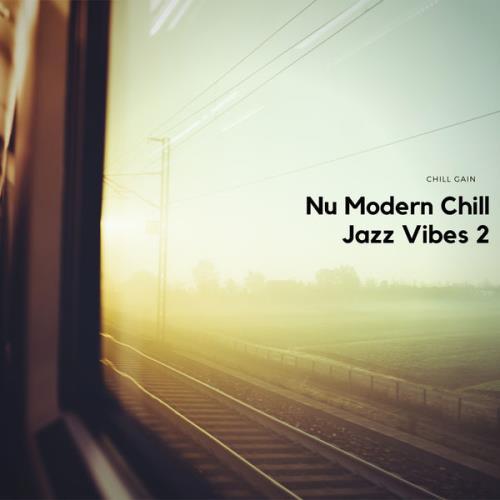 Chill Gain — Nu Modern Chill Jazz Vibes 2 (2021)