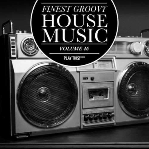 Finest Groovy House Music, Vol. 46 (2021)