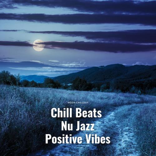 Moon Chillout — Chill Beats Nu Jazz Positive Vibes (2021)