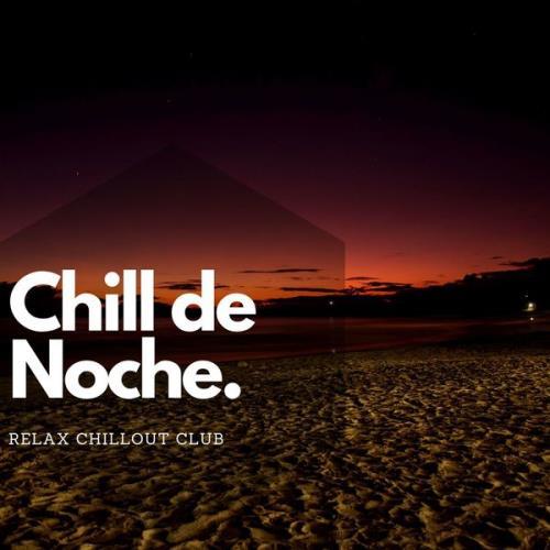 Relax Chillout Club — Chill De Noche Y Musica Electronica (2021)