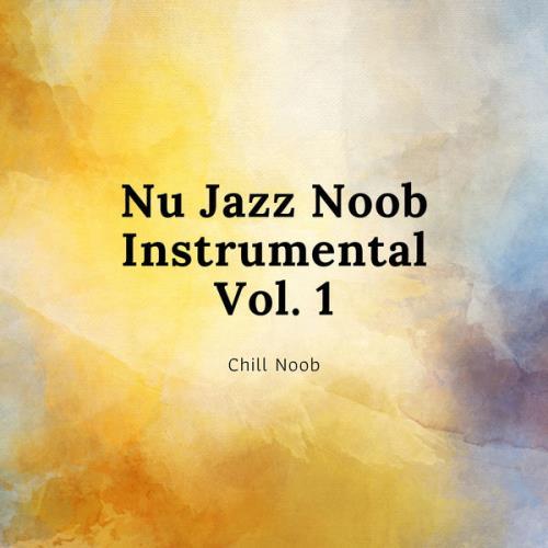 Chill Noob — Nu Jazz Noob Instrumental Vol. 1 (2021)