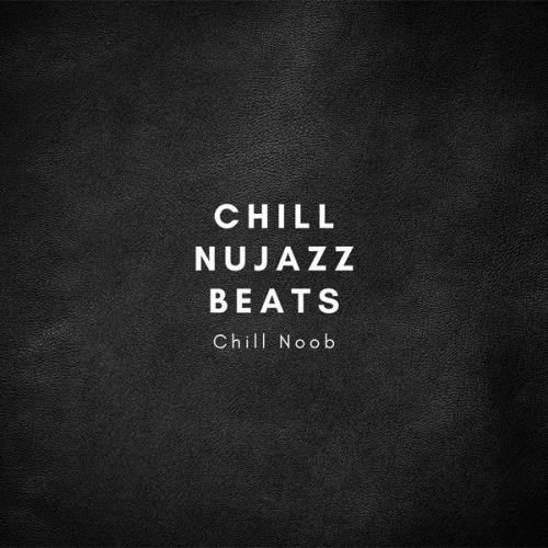Chill Noob — Chill Nujazz Beats (2021)