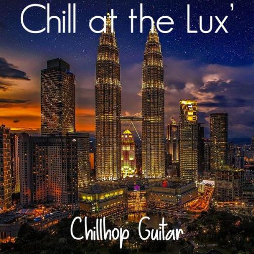 Chillhop Guitar — Chill At The Lux' (2021)
