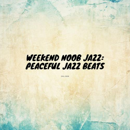 Chill Noob — Weekend Noob Jazz: Peaceful Jazz Beats (2021)
