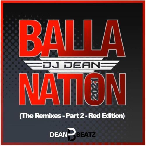 DJ Dean — Balla Nation 2021 (The Remixes-Part 2-Red Edition) (2021)