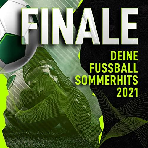 Finale: Deine Fussball Sommerhits 2021 (2021)