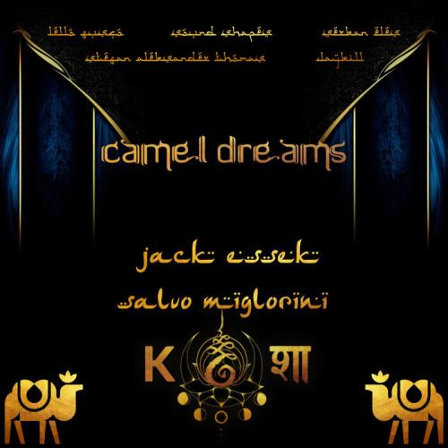 Jack Essek & Salvo Migliorini — Camel Dreams (2021)