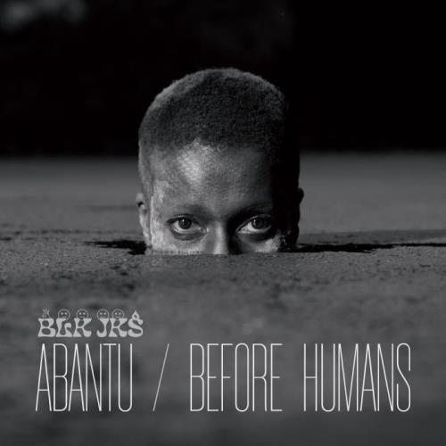 BLK JKS — Abantu / Before Humans (2021)