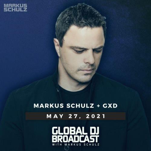 Markus Schulz & GXD — Global DJ Broadcast (2021-05-27)