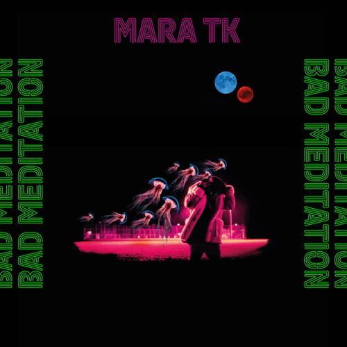 Mara TK — Bad Meditation (2021)