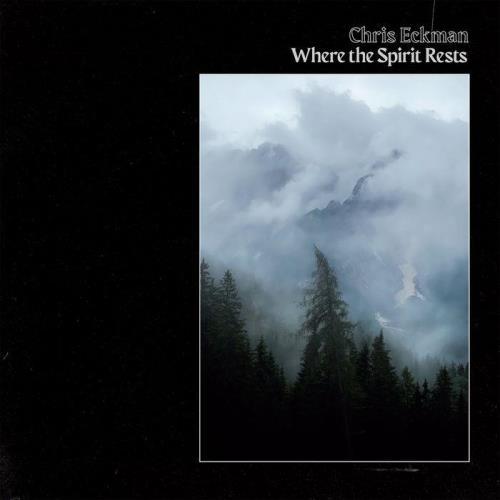 Chris Eckman — Where The Spirit Rests (2021)
