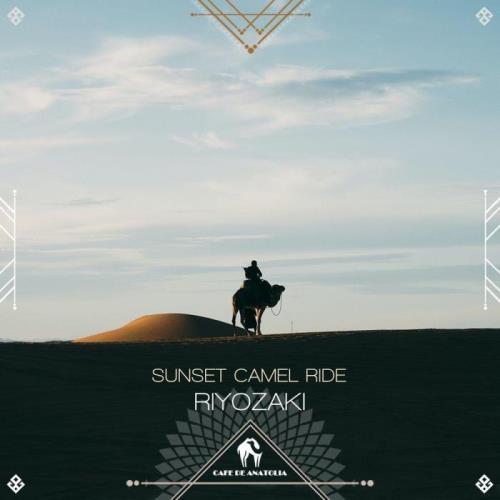 Riyozaki & Cafe De Anatolia — Sunset Camel Ride (2021)