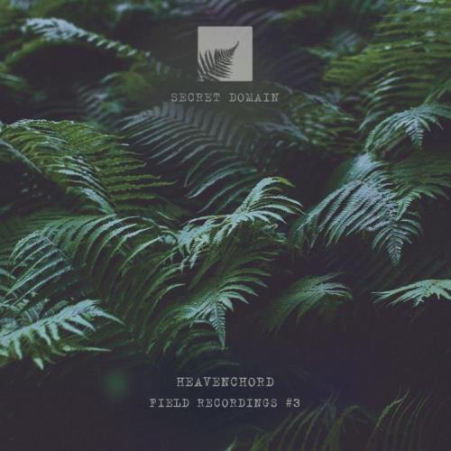 Heavenchord — Field Recordings 3 (2021)