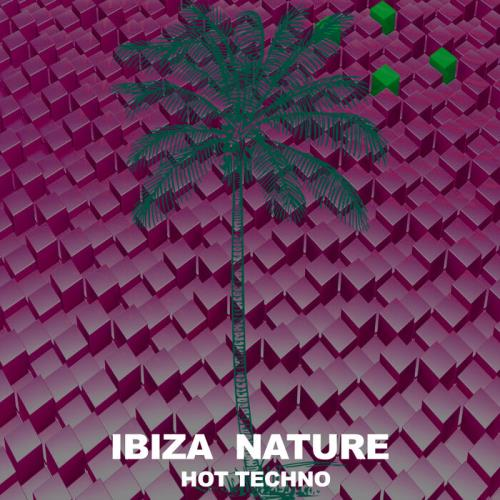 Ibiza Nature — Hot Techno (2021)