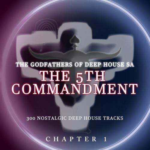 The Godfathers Of Deep House SA — The 5Th Commandment Chaper 1 (2021)